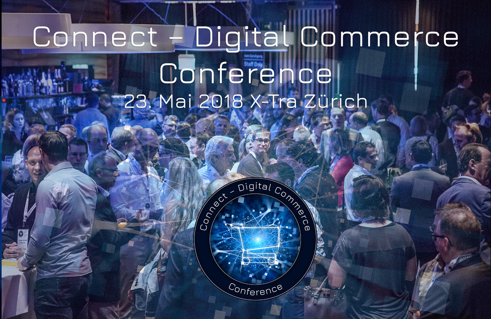 Connect - Digital Commerce Conference - 23. Mai 2018 - X-Tra Zürich