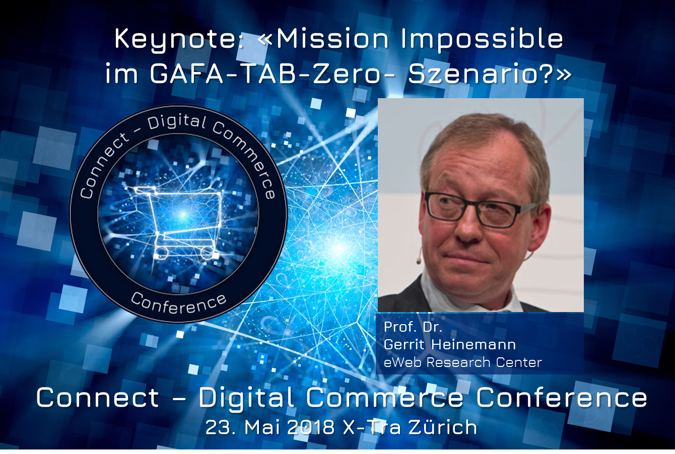 Eröffnungs-Keynote Connect - Digital Commerce Conference: Mission Impossible im GAFA-TAB-Zero- Szenario? Prof. Dr. Gerrit Heinemann