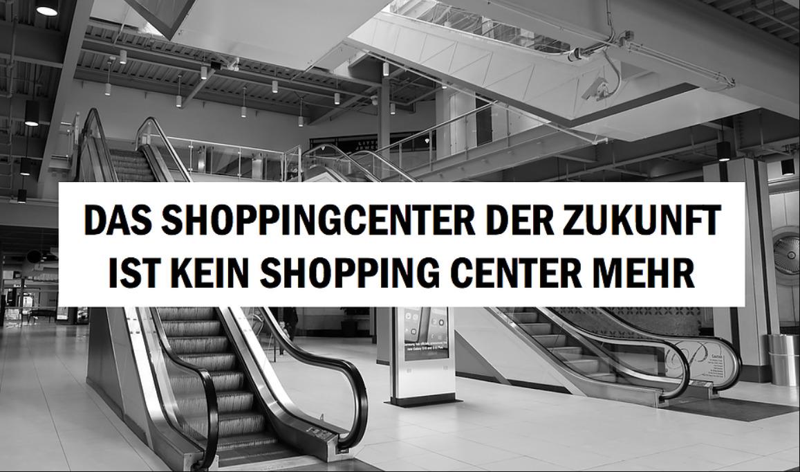 Das Shoppingcenter der Zukunft ist kein Shopping Center mehr